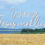 Wie war Jesus wirklich?